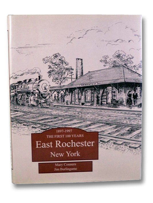 East Rochester, New York: One Hundred Years of History, 1897-1997 - The First 100 Years (Centennial Edition), Conners, Mary (Text); Burlingame, Jim (Photos); Stockslader, Barbara (Layout & Design)