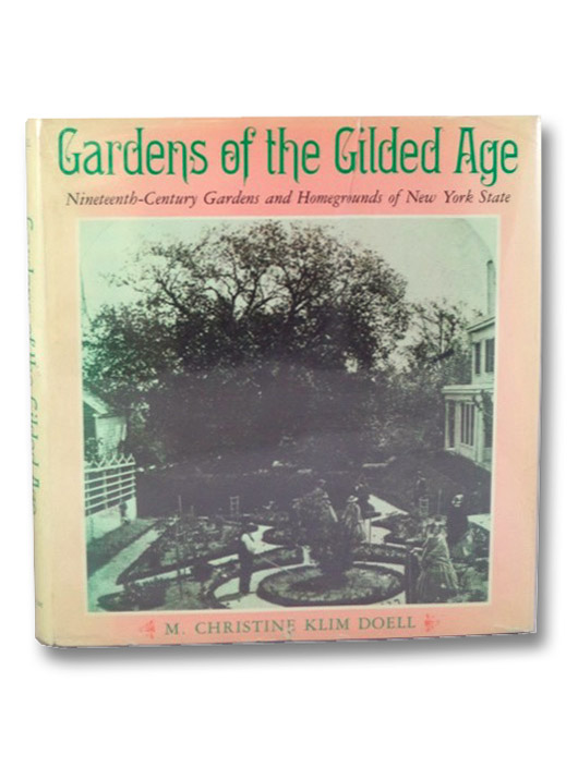 Gardens of the Gilded Age: Nineteenth-Century Gardens and Homegrounds of New York State (York State Books), Doell, M. Christine Klim