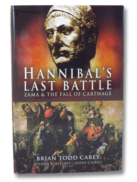 Hannibal's Last Battle: Zama and the Fall of Carthage, Carey, Brian Todd; Allfree, Joshua B.; Cairns, John