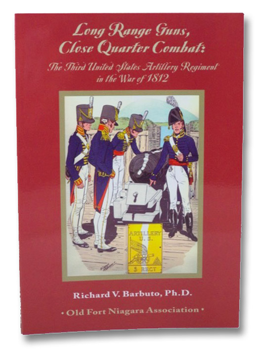 Long Range Guns, Close Quarter Combat: The Third United States Artillery Regiment in the War of 1812, Barbuto, Richard V.