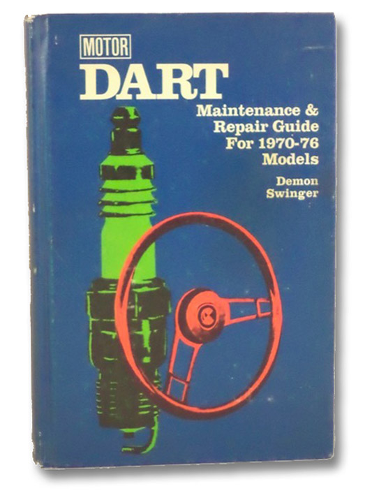 Dart Maintenance & Repair Guide for 1970-1976 Models, Demon, Swinger (Motor), Forier, Louis C. (Editor)