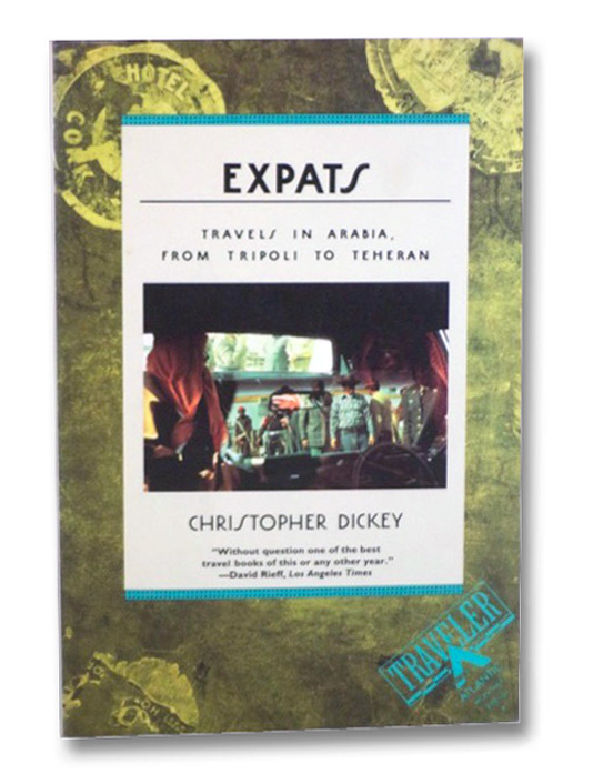 Expats: Travels in Arabia, From Tripoli to Teheran, Dickey, Christopher