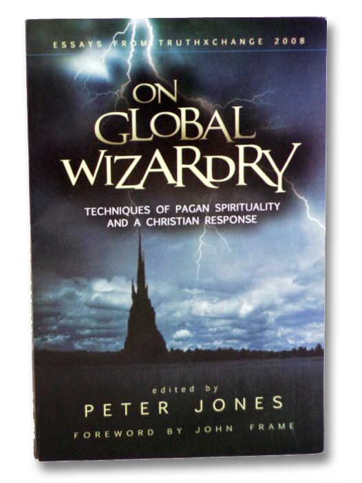 On Global Wizardry: Techniques of Pagan Spirituality and a Christian Response, Jones, Peter (Editor); Frame, John (Foreword)