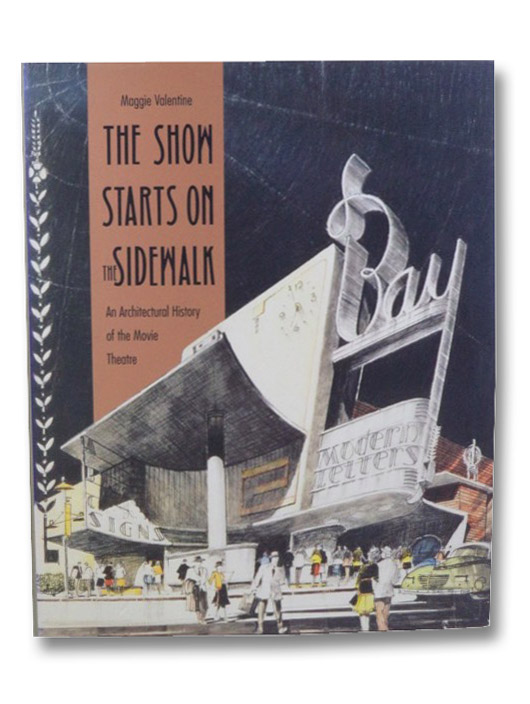 The Show Starts on the Sidewalk: An Architectural History of the Movie Theatre, Starring S. Charles Lee, Valentine, Maggie