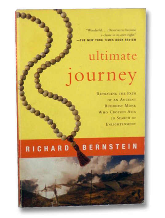 Ultimate Journey: Retracing the Path of an Ancient Buddhist Monk Who Crossed Asia in Search of Enlightenment, Bernstein, Richard