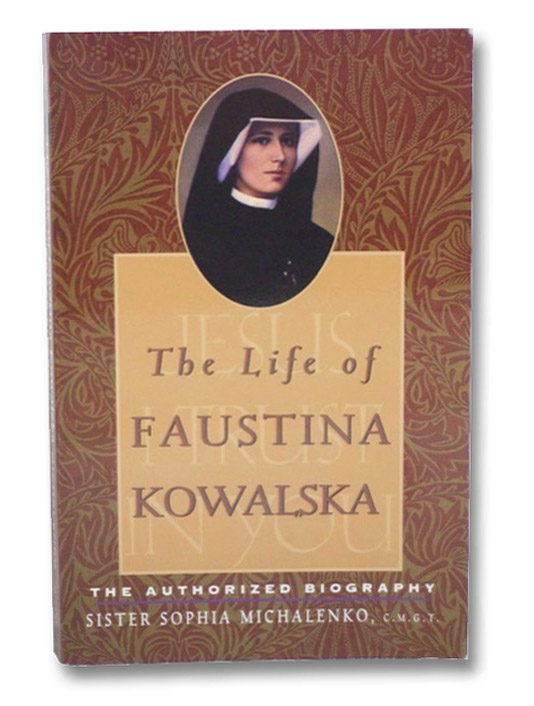 The Life of Faustina Kowalska: The Authorized Biography, Michalenko, Sister Sophia