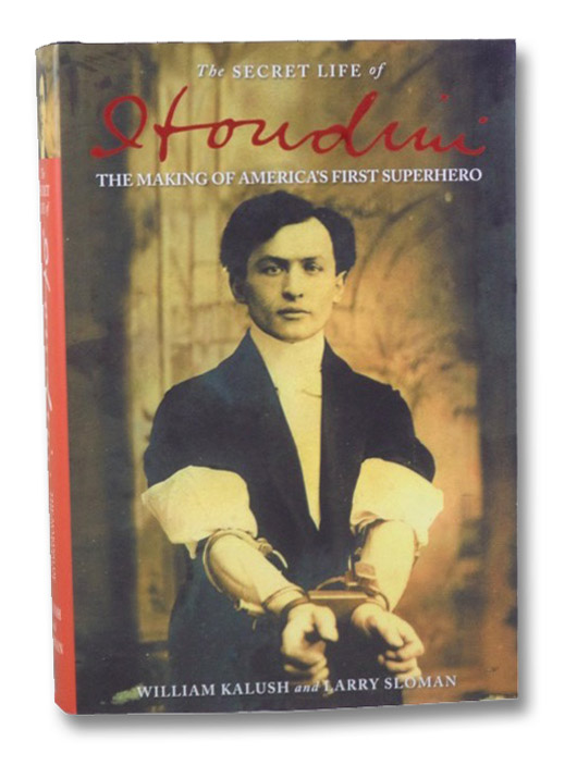 The Secret Life of Houdini: The Making of America's First Superhero, Kalush, William; Sloman, Larry