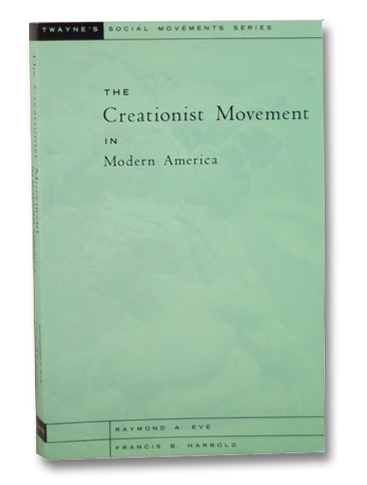 The Creationist Movement in Modern America (Twayne's Social Movements Series), Eve, Raymond A.; Harrold, Francis B.