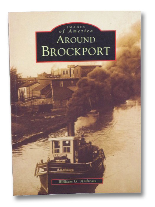 Around Brockport (Images of America), Andrews, William G.; Chesnut, Eunice; Gigliotti, Mary Jo; Goetz, Kathy; Kleinbach, Hazel; Quigley, Jennifer