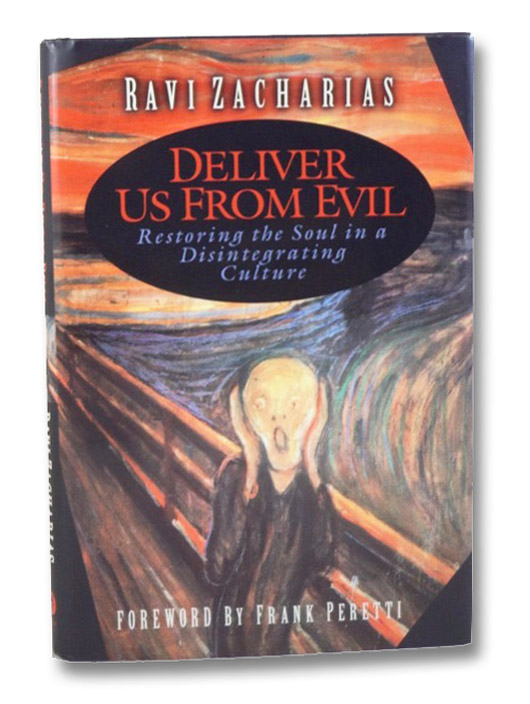 Deliver Us From Evil: Restoring the Soul in a Disintegrating Culture, Zacharias, Ravi; Peretti, Frank (Foreword)