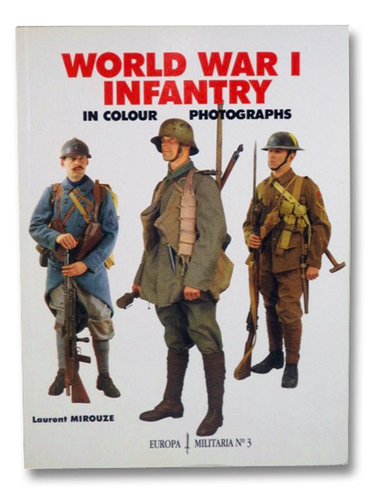 World War I Infantry in Colour Photographs (Europa Militaria Series No. 3), Mirouze, Laurant