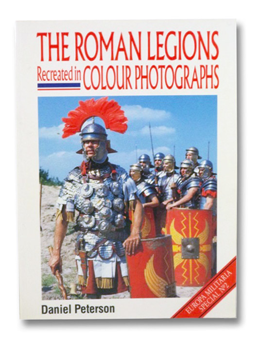 The Roman Legions Recreated in Colour Photographs (Europa Militaria Special No. 2), Peterson, Daniel L.