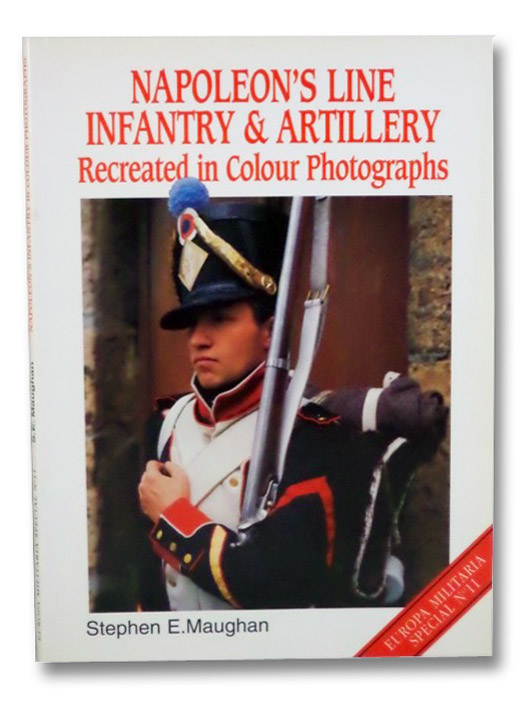 Napoleon's Line Infantry & Artillery Recreated in Color Photographs (Europa Militaria Special No. 11), Maughan, Stephen E.