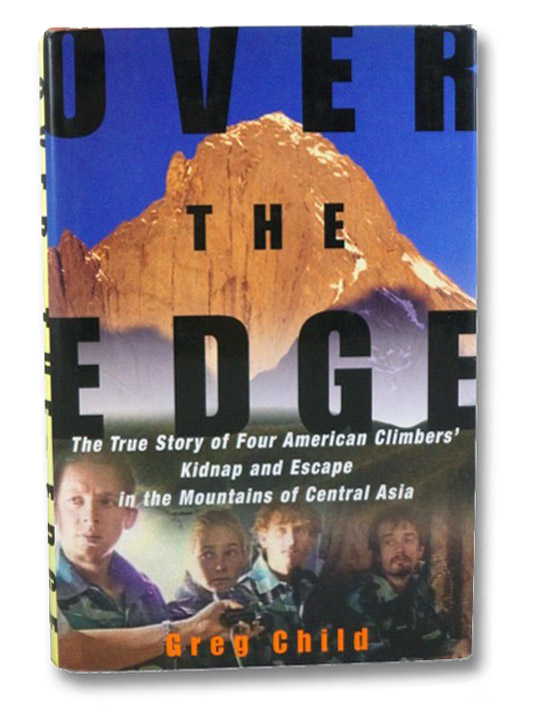 Over the Edge: The True Story of Four American Climbers' Kidnap and Escape in the Mountains of Central Asia, Child, Greg