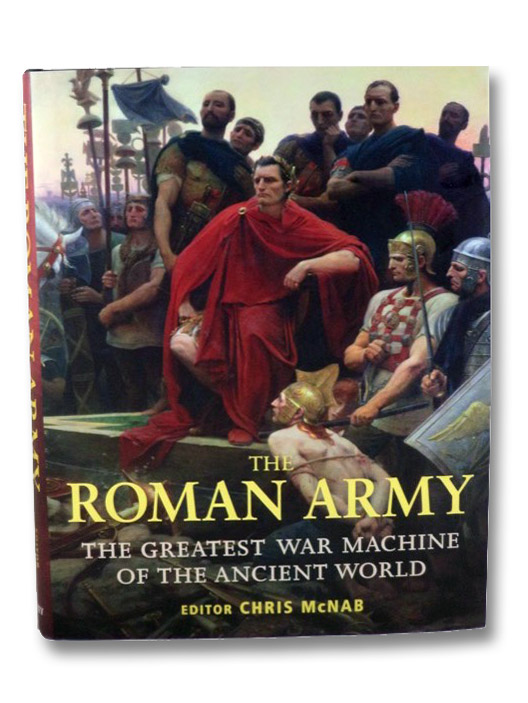 The Roman Army: The Greatest War Machine of the Ancient World, McNab, Chris