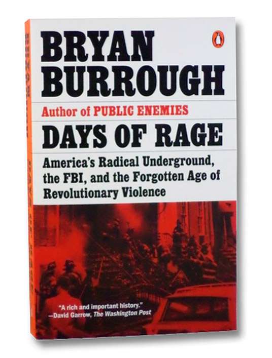 Days of Rage: America's Radical Underground, the FBI, and the Forgotten Age of Revolutionary Violence, Burrough, Bryan