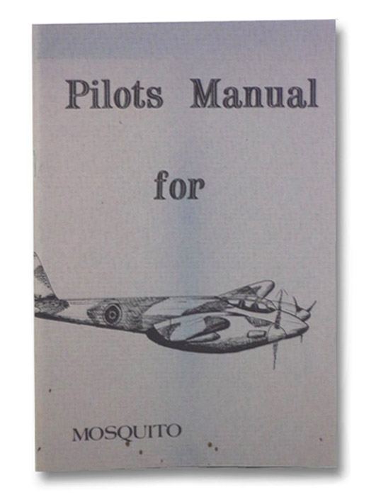 Pilots Manual for Mosquito [Pilot's Flight Operating Instructions for de Havilland Mosquito]