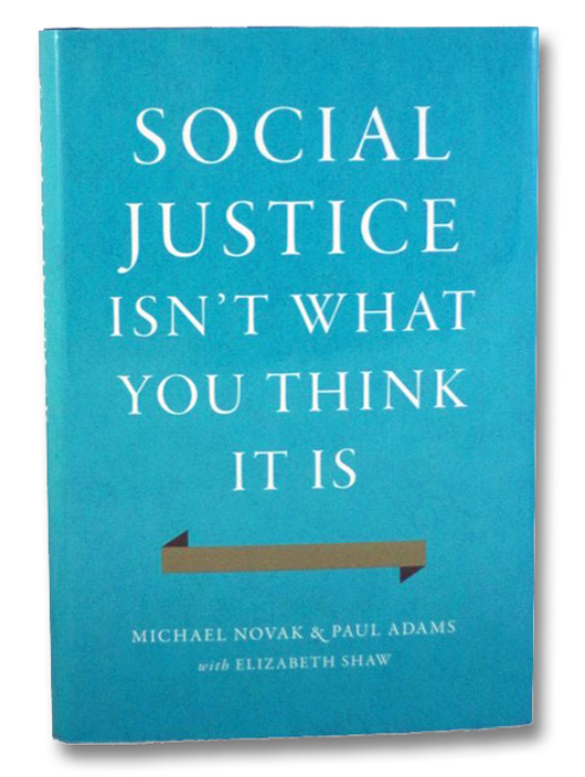 Social Justice Isn't What You Think It Is, Novak, Michael; Adams, Paul; Shaw, Elizabeth
