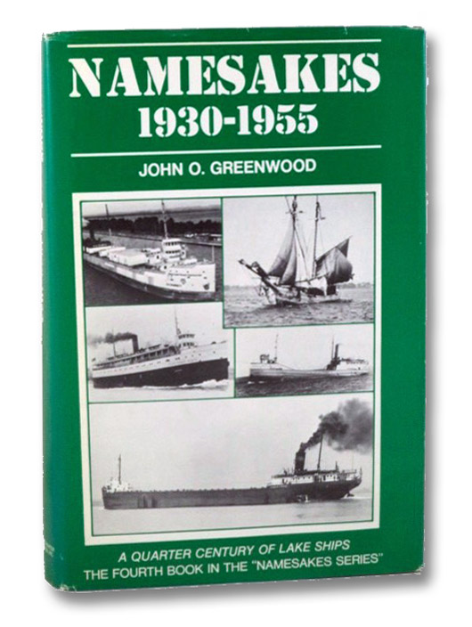 Namesakes 1930-1955: A Quarter Century of Lake Ships (the Fourth Book in the Namesakes Series), Greenwood, John O.