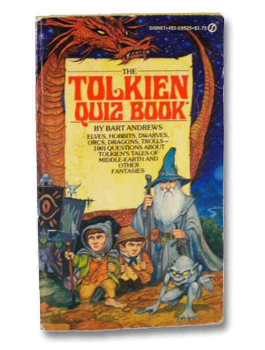 The Tolkien Quiz Book: Elves, Hobbits, Dwarves, Orcs, Dragons, Trolls--1001 Questions About Tolkien's Takes of Middle-Earth and Other Fantasies, Andrews, Bart