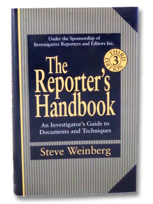 The Reporter's Handbook: An Investigator's Guide to Documents and Techniques, Weinberg, Steve