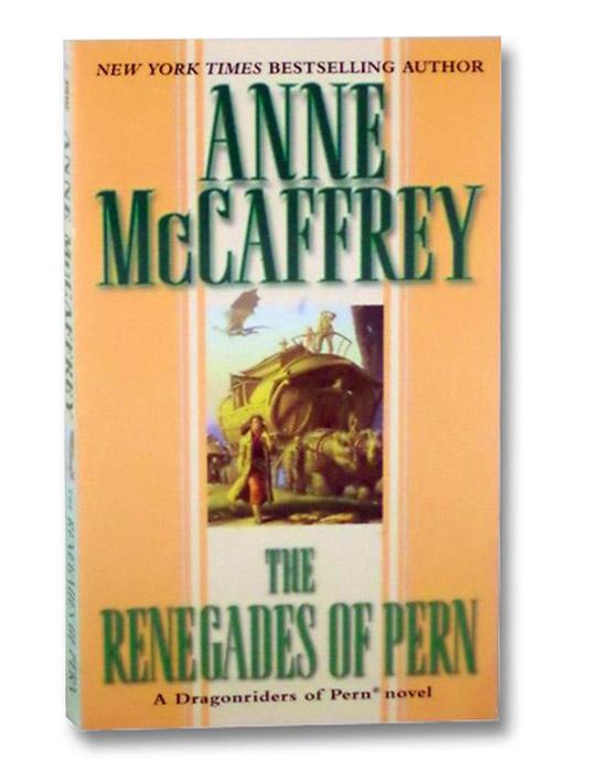 The Renegades of Pern (A Dragonriders of Pern Novel), McCaffrey, Anne
