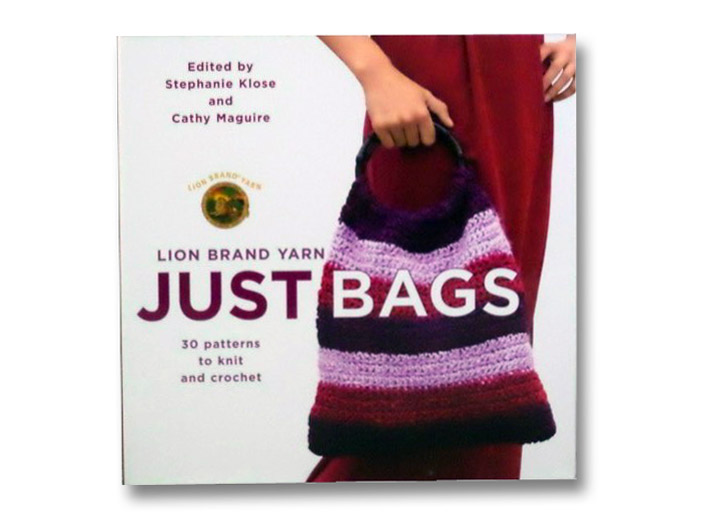 Lion Brand Yarn: Just Bags: 30 Patterns to Knit and Crochet, Klose, Stephanie; Maguire, Cathy