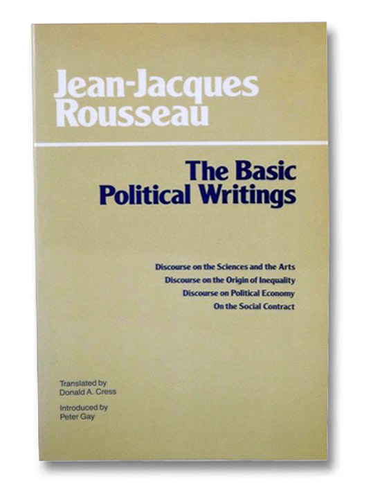 Basic Political Writings: Discourse on the Sciences and the Arts; Discourse on the Origin of Inequality; Discourse on Political Economy; On the Social Contract, Rousseau, Jean-Jacques; Cress, Donald A.; Gay, Peter