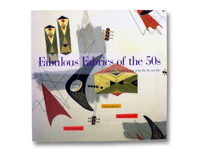 Fabulous Fabrics of the 50s (And Other Terrific Textiles of the 20s, 30s, and 40s), Bosker, Gideon; Mancini, Michele; Gramstad, John