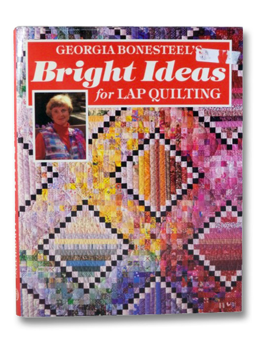 Georgia Bonesteel's Bright Ideas for Lap Quilting, Bonesteel, Georgia