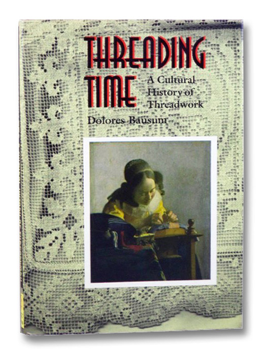 Threading Time: A Cultural History of Threadwork, Bausum, Dolores
