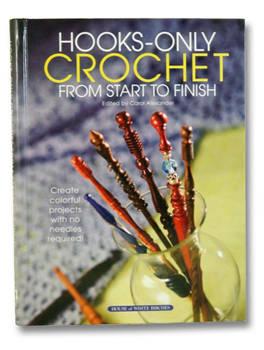 Hooks-Only Crochet from Start to Finish, Alexander, Carol