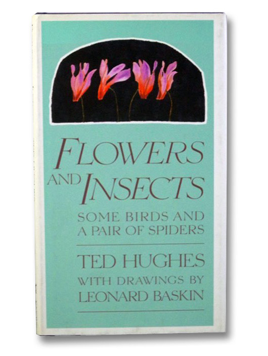Flowers and Insects, Some Birds and a Pair of Spiders, Hughes, Ted; Baskin, Leonard
