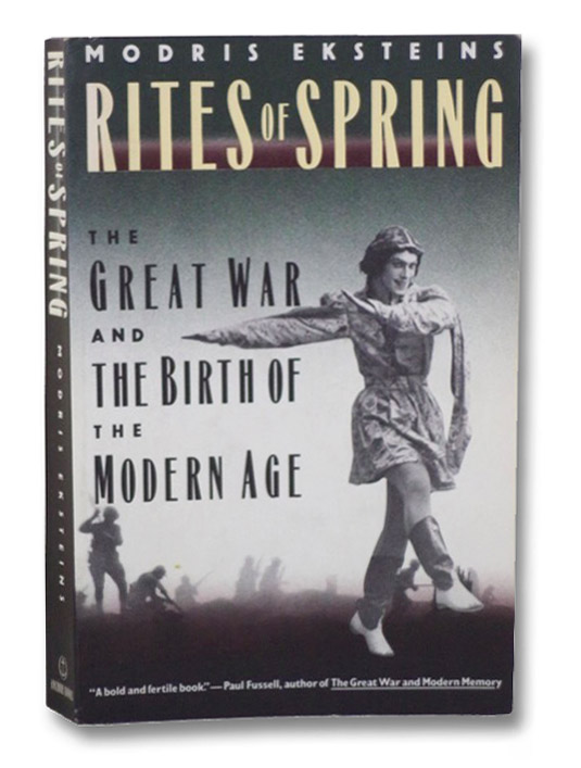 Rites of Spring: The Great War and the Birth of the Modern Age, Eksteins, Modris