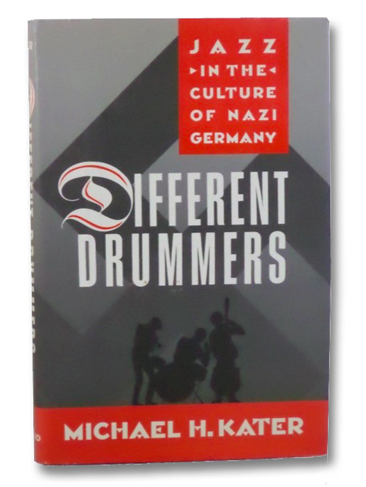 Different Drummers: Jazz in the Culture of Nazi Germany, Kater, Michael H.