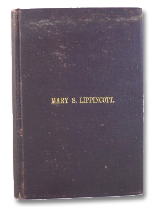 Life and Letters of Mary S. Lippincott, Late of Camden, New Jersey, A Minister in the Society of Friends, Lippincott, Mary S.