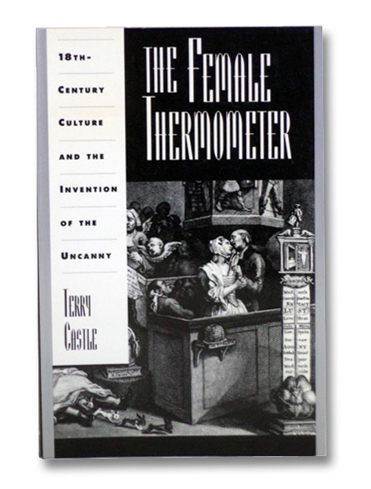 The Female Thermometer: Eighteenth-Century Culture and the Invention of the Uncanny, Castle, Terry
