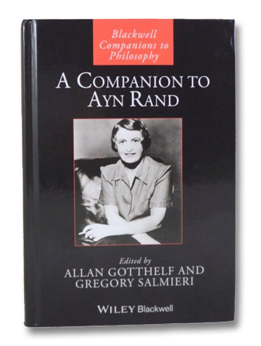 A Companion to Ayn Rand (Blackwell Companions to Philosophy), Gotthelf, Allan; Salmieri, Gregory