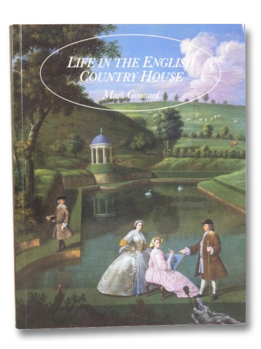 Life in the English Country House: A Social and Architectural History, Girouard, Mark