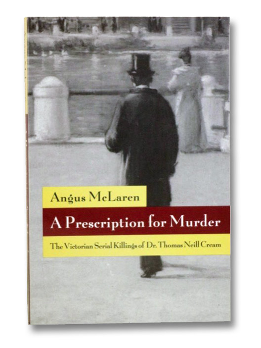 A Prescription for Murder: The Victorian Serial Killings of Dr. Thomas Neill Cream, McLaren, Angus