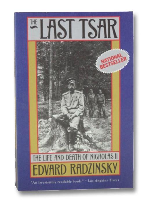 The Last Tsar: The Life and Death of Nicholas II, Radzinsky, Edvard