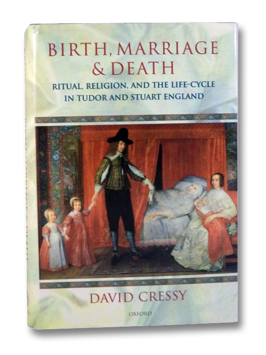 Birth, Marriage, and Death: Ritual, Religion, and the Life-Cycle in Tudor and Stuart England, Cressy, David