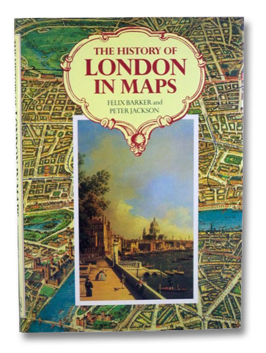 The History of London in Maps, Barker, Felix; Jackson, Peter
