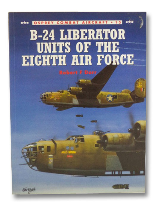 B-24 Liberator Units of the Eighth Air Force (Osprey Combat Aircraft, Number 15), Dorr, Robert F.
