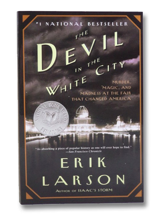 The Devil in the White City: Murder, Magic, and Madness at the Fair that Changed America, Larson, Erik