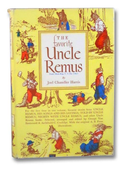 The Favorite Uncle Remus: Favorite Stories from Uncle Remus; His Songs and His Sayings; Told by Uncle Remus; Nights with Uncle Remus; and Others, Harris, Joel Chandler; Van Santvoord, George; Coolidge, Archibald C.