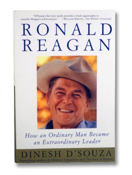 Ronald Reagan: How and Ordinary Man Became an Extraordinary Leader, D'Souza, Dinesh