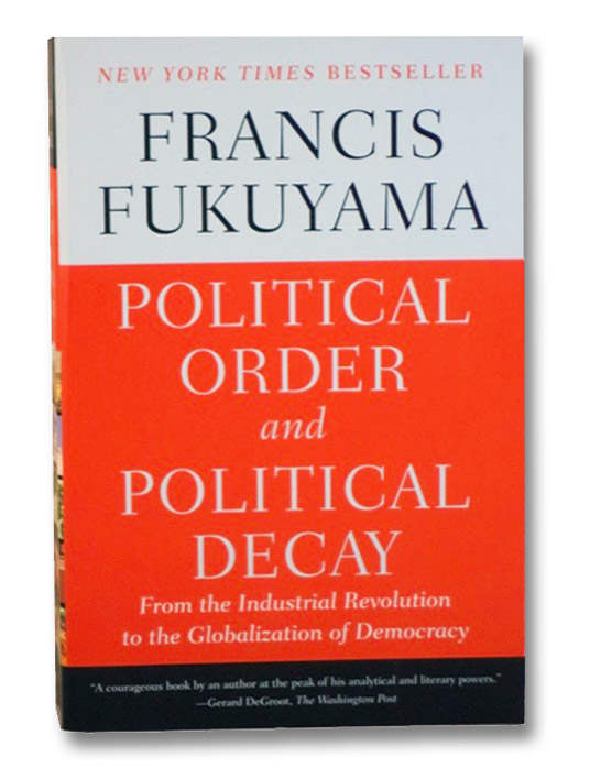 Political Order and Political Decay: From the Industrial Revolution to the Globalization of Democracy, Fukuyama, Francis