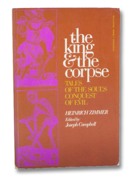 The King and the Corpse: Tales of the Soul's Conquest of Evil (Bollingen Series XI), Zimmer, Heinrich; Campbell, Joseph