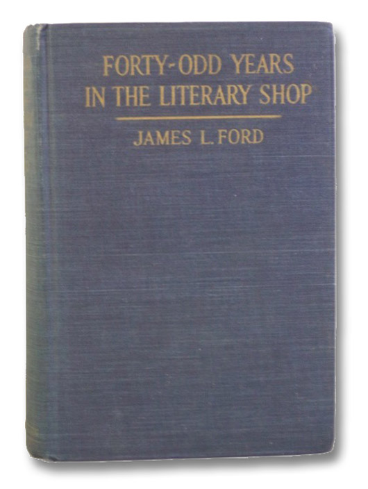 Forty-Odd Years in the Literary Shop, Ford, James L.